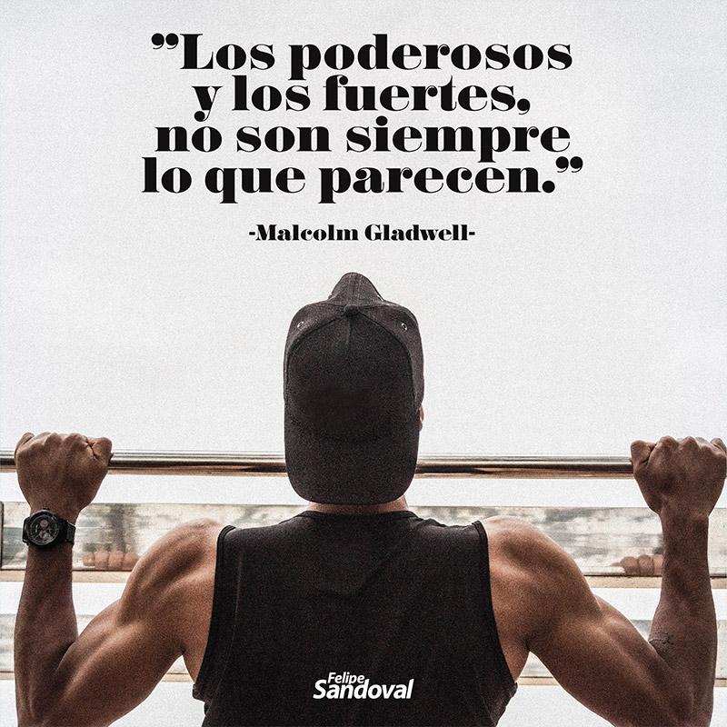 """""""Los poderosos y los fuertes no siempre son lo que parecen"""" - Malcolm Gladwell"""