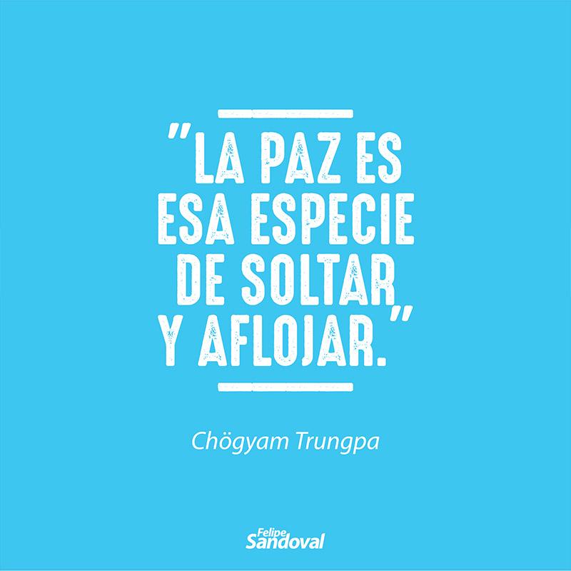 """""""La paz es esa especia de soltar y aflojar"""" - Chögyam Trungpa"""