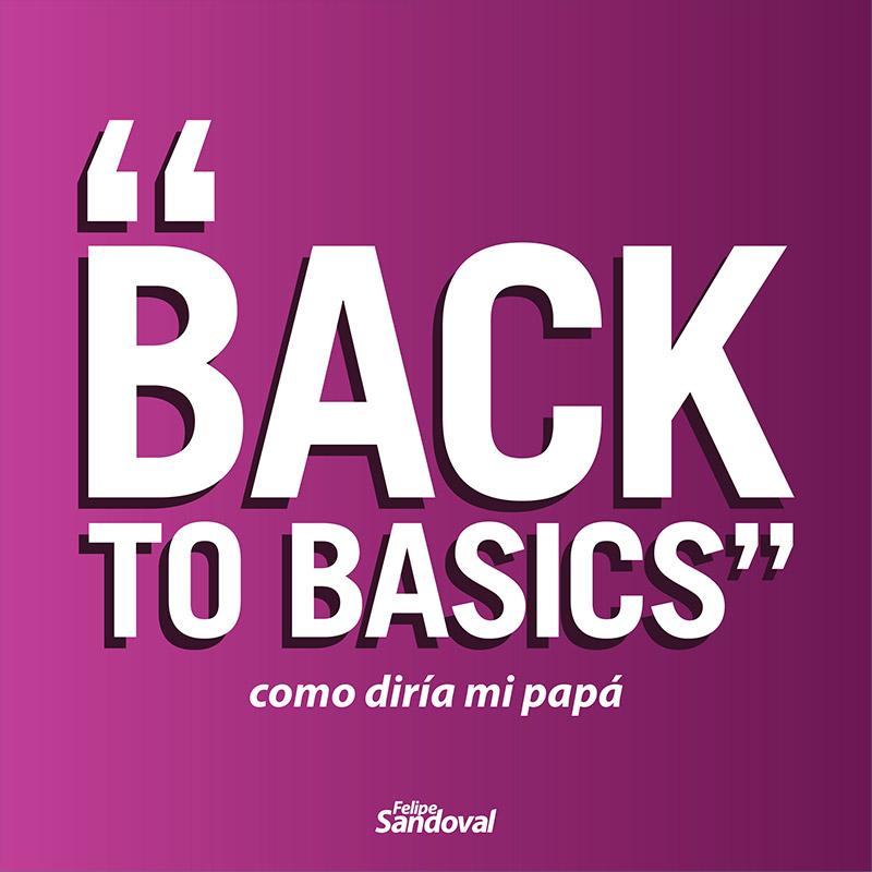"""Back to basics"" - como diría mi papá"