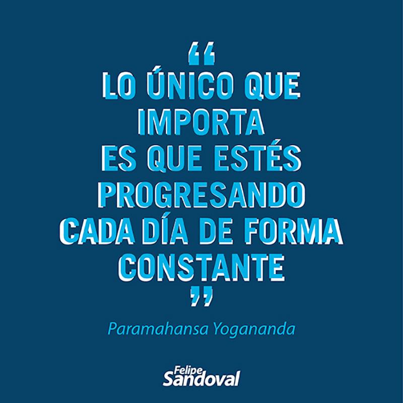 """""""Lo único que importa es que estés progresando de forma constante"""" - Paramahansa Yogananda"""