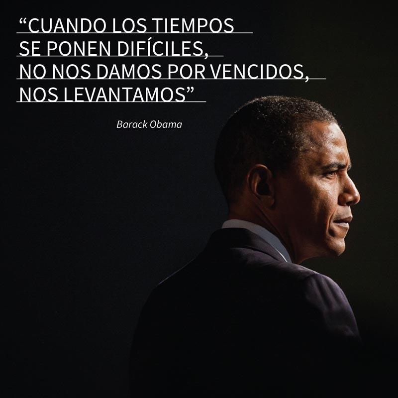 """""""Cuando los tiempos se ponen difíciles, no nos damos por vencidos, nos levantamos"""" - Barack Obama"""