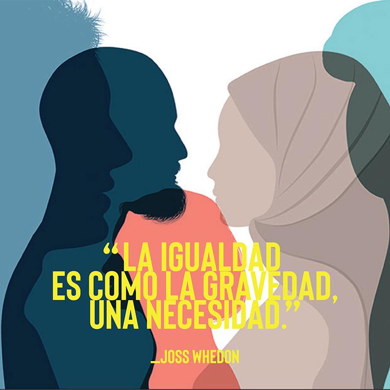 """""""La igualdad es como la gravedad, una necesidad"""" - Joss Whedon"""
