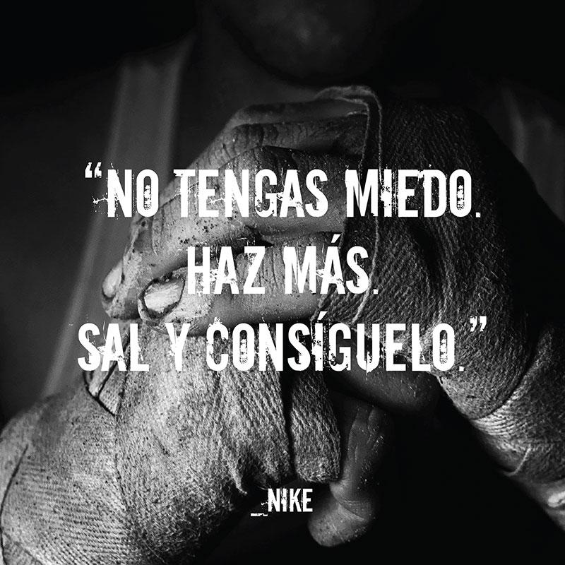 """""""No tengas miedo. Haz más. Sal y consíguelo."""" - Nike"""